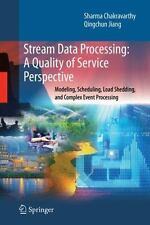Stream Data Processing: A Quality of Service Perspective: Modeling, Schedulin...
