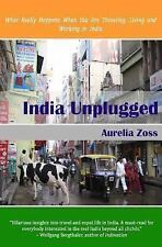 India Unplugged : What Really Happens When You Are Traveling, Living and...