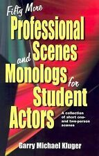 Fifty More Professional Scenes and Monologs for Student Actors: A Collection ...
