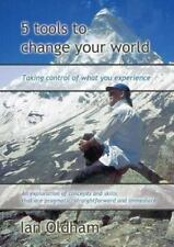 5 Tools to Change Your World : Taking Control of What You Experience by Ian...