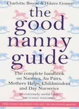 The Good Nanny Guide: The Complete Handbook on Nannies, Au Pairs, Mother's Hel,