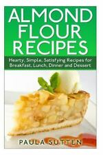 Almond Flour Recipes : Hearty, Simple, Satisfying Recipes for Breakfast, Lunc...