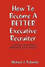How to Become a Better Executive Recruiter... (Paperback or Softback)
