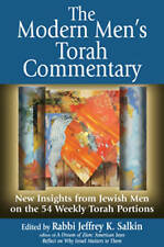 The Modern Men's Torah Commentary: New Insights from Jewish Men on the 54 Weekly