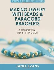 Making Jewelry with Beads and Paracord Bracelets : A Complete and St... NEW BOOK