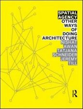 Spatial Agency : Other Ways of Doing Architecture by Nishat Awan, Tatjana...