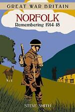 Great War Britain Norfolk: Remembering 1914-18 by Smith, Steve | Paperback Book