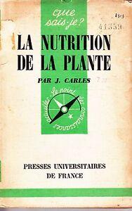 QUE SAIS-JE ? N° 849 .  LA NUTRITION DE LA PLANTE / J CARLES / EDITION ORIGINALE