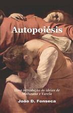 Autopoiesis : Uma Introducao As Ideias de Maturana E Varela by Joao D....