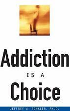 Addiction Is a Choice by Jeffrey A. Schaler and Jeffrey Schaler (1999,...