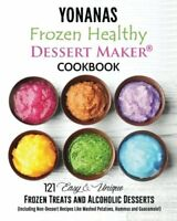 Yonanas: Frozen Healthy Dessert Maker  Cookbook (121 Easy Unique Frozen Treat…