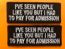 Morale Patch Ive seen people like you but i had to pay admission GiftUget2 #1162