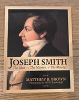Joseph Smith The Man The Mission The Message Matthew B Brown 1st Ed. LDS Mormon