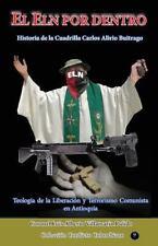 Coleccion Conflicto Colombiano: El Eln Por Dentro : Historia de la Cuadrilla...