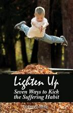 Lighten Up : Seven Ways to Kick the Suffering Habit by Deborah Duda (2013,...