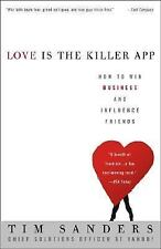 Love Is the Killer App : How to Win Business and Influence Friends by Tim Sander