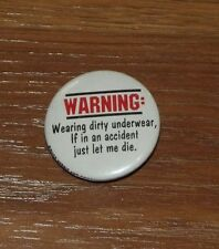 Wearing Dirty Underwear If in an accident just let me die Pinback Button