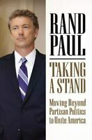 Taking a Stand: Moving Beyond Partisan Politics to Unite America Rand Paul