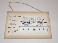 FUNNY Sign~THE LAST TIME I COOKED HARDLY ANYONE GOT SICK~ cute kitchen sign