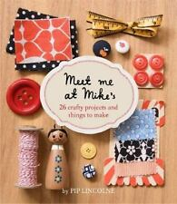 Meet Me at Mike's: 26 Crafty Projects and Things to Make-ExLibrary
