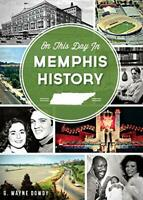 On This Day in Memphis History by Dowdy, G. Wayne (Paperback)