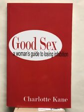 Good Sex : A Woman's Guide to Losing Inhibition by Charlotte Kane (2006, Paperba