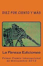 Diez Por Ciento y Más : Primer Premio Internacional de Minicuentos la Pereza...
