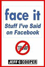 Face It : Stuff I've Said on Facebook by Jeff Cooper (2016, Paperback)
