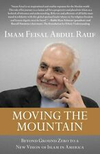 Moving the Mountain: Beyond Ground Zero to a New Vision of Islam in America by I