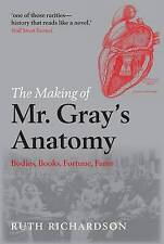 The Making of Mr Gray's Anatomy: Bodies, Books, Fortune, Fame, Richardson, Ruth,