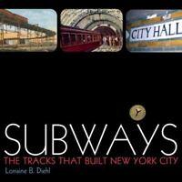 Subways: The Tracks That Built New York City by Diehl, Lorraine B.