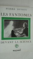 Devaux (Pierre) Les fantomes devant la science        Editions Magnard 1954