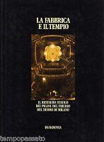 LA FABBRICA E IL TEMPIO. Il restauro dei piloni del tiburio del duomo di Milano