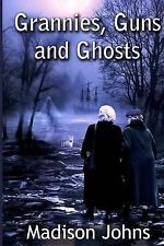 Grannies, Guns and Ghosts: An Agnes Barton Mystery (Volume 2) by Madison Johns