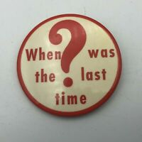 """Vintage When Was The Last Time? Suggestive 2-1/2"""" Button Pin Pinback  R2"""