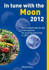 In Tune with the Moon 2012: The Complete Day-by-Day Moon Planner for Growing and