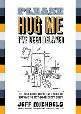 Please Hug Me--I've Been Delayed: The Only Guide You'll Ever Need to Help You Su