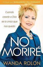 No Moriré: Cuando creerle a Dios es lo único que nos queda en la vida (Spanish E