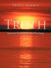 Truth : Spiritual Inspirations and Teaching by Tracy Harris (2012, Paperback)