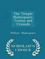The Temple Shakespeare Troilus Cressida - Scholar's Choice E by Shakespeare Will