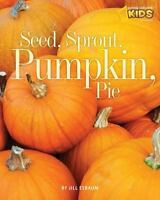 Seed, Sprout, Pumpkin, Pie [Picture the Seasons]