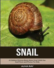 Snail: a Children Pictures Book about Snail with Fun Snail Facts and Photos...