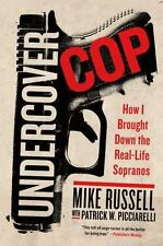 Undercover Cop : How I Brought down the Real-Life Sopranos by Mike Russell and P