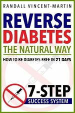 Reverse Diabetes: The Natural Way - How To Be Diabetes Free In 21 Days: 7-Step