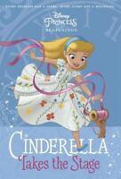 Disney Princess Beginnings Cinderella Takes the Stage Book by Disney Staff