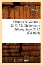Oeuvres de Voltaire; 26-30, 32. Dictionnaire Philosophique. T. 32 (Ed.1829) (Pap