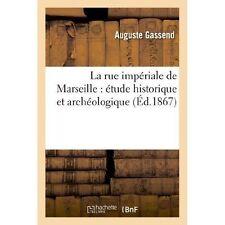 La Rue Imperiale de Marseille: Etude Historique Et Archeologique by Auguste...