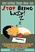 Stop Being Lazy: Start Getting Things Done And Stop Being Lazy! Stop Procrastina