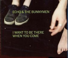 Echo & The Bunnymen / I Want To Be There When You Come