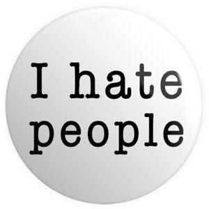 I hate people - BUTTON PIN BADGE 25mm 1 INCH | Funny Emo Grumpy Present Joke